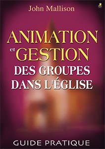 9782863142332, animation et gestion des groupes dans l'église, guide pratique, the small group leader, john mallison, éditions farel