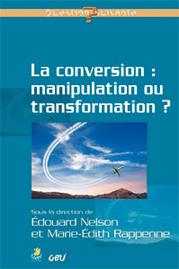 9782863143643, la conversion, manipulation ou transformation ?, édouard nelson, marie-édith rappenne, collection question suivante, éditions farel, gbu, groupes bibliques universitaires
